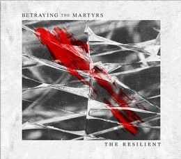 BETRAYING-THE-MARTYRS-The-Resilient