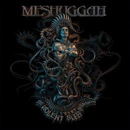 SORTIES MESHUGGAH: THE VIOLENT SLEEP OF REASON
