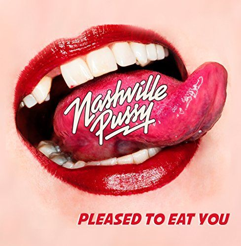 NASHVILLE-PUSSY-Pleased-To-Eat-You
