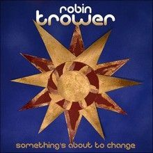 ROBIN-TROWER-Something's-About-To-Change