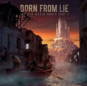 BORN-FROM-LIE_The-New-World-Order-Part-1