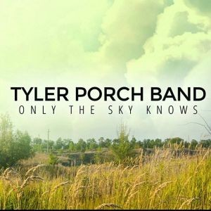 TYLER-PORCH-BAND_Only-The-Sky-Knows