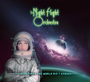 THE-NIGHT-FLIGHT-ORCHESTRA_Sometimes-The-World-Ain-t-Enough