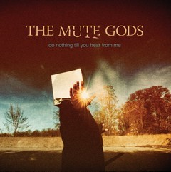 THE-MUTE-GODS_Do-Nothing-Till-You-Hear-From-Me