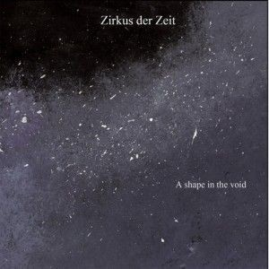 Album ZIRKUS DER ZEIT A Shape In The Void (2016)