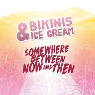 BIKINIS--ICE-CREAM_Somewhere-Between-Now-And-Then