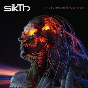 SIKTH_The-Future-In-Whose-Eyes