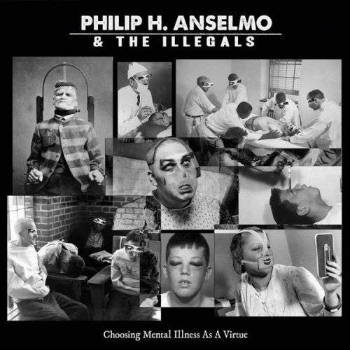 PHILIP-H-ANSELMO--THE-ILLEGALS_Choosing-Mental-Illness-As-a-Virtue