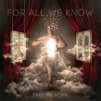 FOR-ALL-WE-KNOW_Take-Me-Home