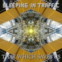 SLEEPING-IN-TRAFFIC_That-Which-Saves-Us-That-Which-Destroys-Us