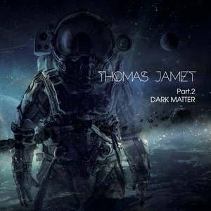THOMAS-JAMET_Dark-Matter--Pt​-​2