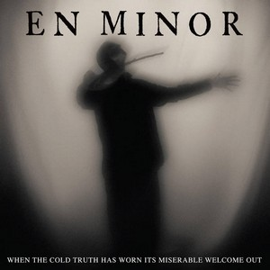 Album EN MINOR When The Cold Truth Has Worn Its Miserable Welcome Out (2020)
