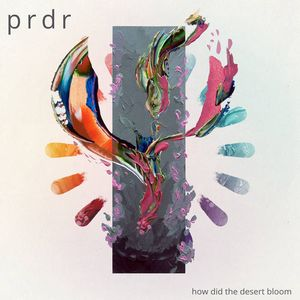 Album PRDR How Did The Desert Bloom (2021)