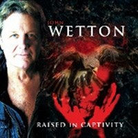 JOHN-WETTON_Raised-In-Captivity