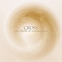 CROSS_The-Thrill-of-Nothingness
