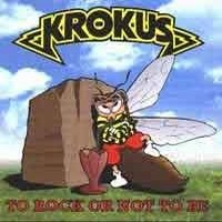 KROKUS_To-Rock-Or-Not-To-Be