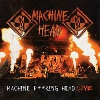 MACHINE-HEAD_Machine-Fucking-Head-Live