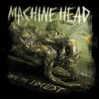 MACHINE-HEAD_Unto-The-Locust