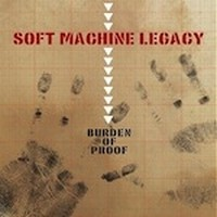 SOFT-MACHINE-LEGACY_Burden-of-Proof