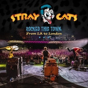 Album STRAY CATS Rocked This Town: From La To London (2020)