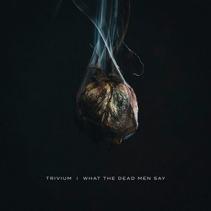 TRIVIUM_What-The-Dead-Men-Say