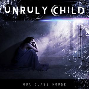 UNRULY-CHILD_In-Our-Glass-House