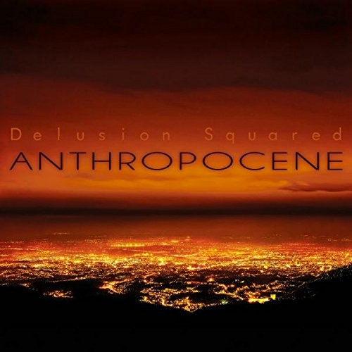 DELUSION-SQUARED_Anthropocene