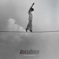 INCUBUS_If-Not-Now-When