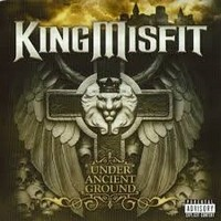 Album KING MISFIT Under Ancient Ground (2012)