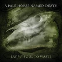A-PALE-HORSE-NAMED-DEATH_Lay-My-Soul-to-Waste