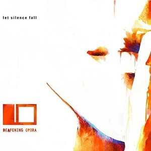 DEAFENING-OPERA_let-silence-fall