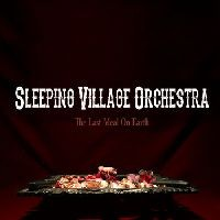 Album SLEEPING VILLAGE ORCHESTRA The Last Meal On Earth (2013)