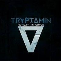 TRYPTAMIN_Monday-Hangover